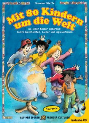 Mit 80 Kindern um die Welt (mit Audio-CD)
