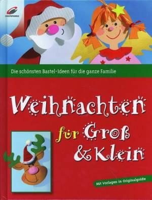 Weihnachten für Groß & Klein - Die schönsten Bastelideen...
