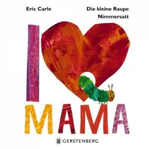 Kleine Raupe Nimmersatt – I love Mama