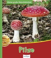 Meine große Naturbibliothek - Pilze